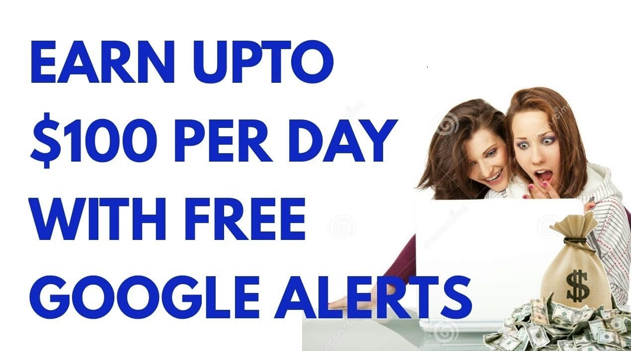 $100 daily with Google Alerts 2018
