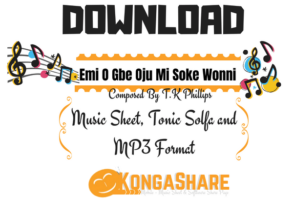 kongashare.com - Download Emi O Gbe Oju Mi Soke Wonni Music Sheet by By T.K Phillips