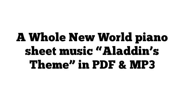 "A Whole New World piano sheet music ""Aladdin's Theme"" in PDF & MP3"