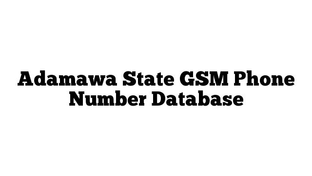Adamawa State GSM Phone Number Database