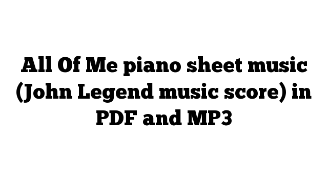 All Of Me piano sheet music (John Legend music score) in PDF and MP3
