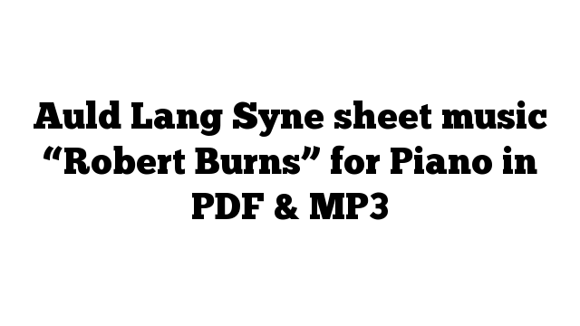 """Auld Lang Syne sheet music """"Robert Burns"""" for Piano in PDF & MP3"""