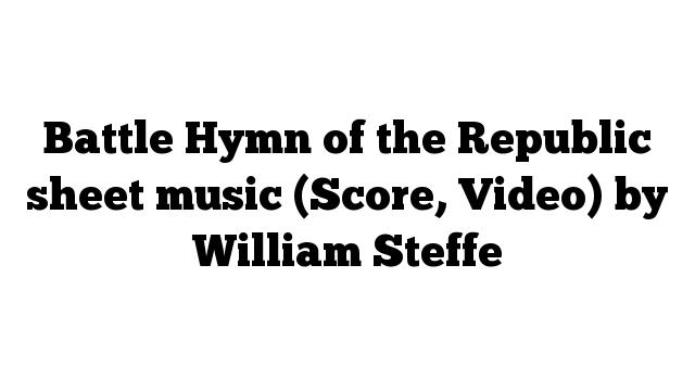 Battle Hymn of the Republic sheet music (Score, Video) by William Steffe