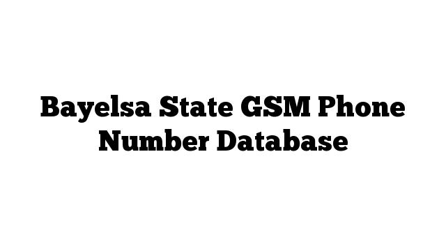 Bayelsa State GSM Phone Number Database