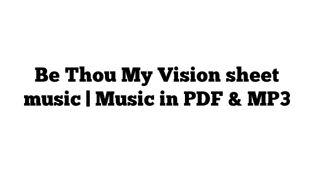 Be Thou My Vision sheet music | Music in PDF & MP3