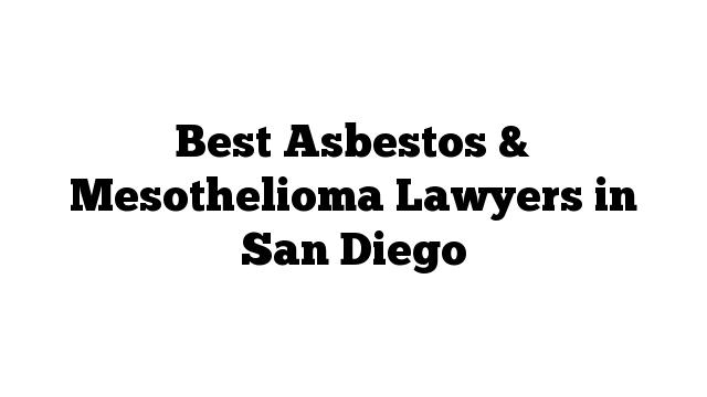 Best Asbestos & Mesothelioma Lawyers in San Diego