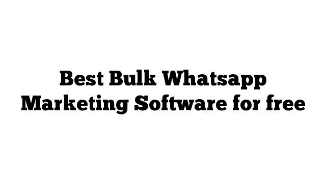 Best Bulk Whatsapp Marketing Software for free