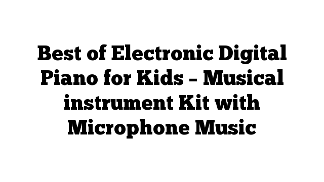 Best of Electronic Digital Piano for Kids – Musical instrument Kit with Microphone Music