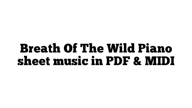 Breath Of The Wild Piano sheet music in PDF & MIDI