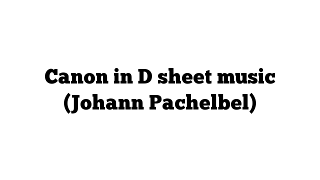 Canon in D sheet music (Johann Pachelbel)