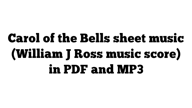 Carol of the Bells sheet music (William J Ross music score) in PDF and MP3