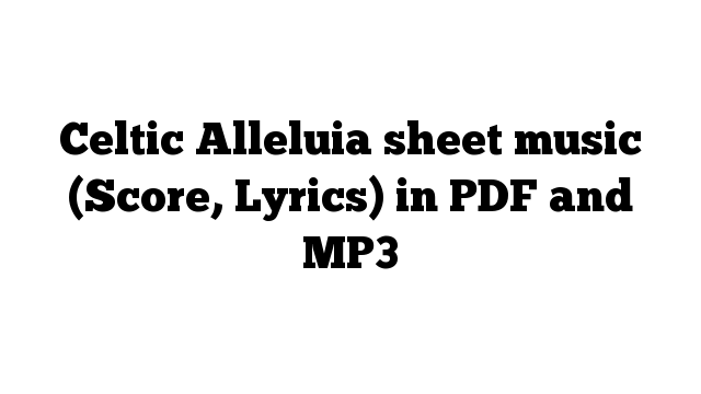 Celtic Alleluia sheet music (Score, Lyrics) in PDF and MP3