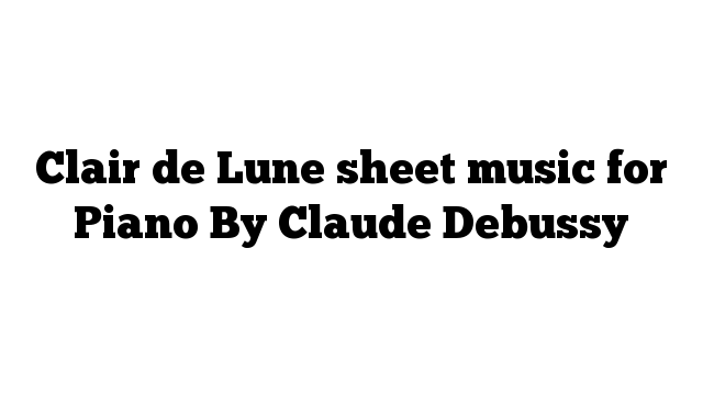 Clair de Lune sheet music for Piano By Claude Debussy