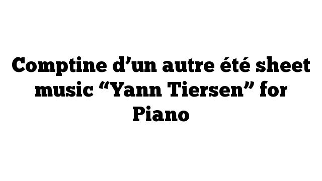 """Comptine d'un autre été sheet music """"Yann Tiersen"""" for Piano"""