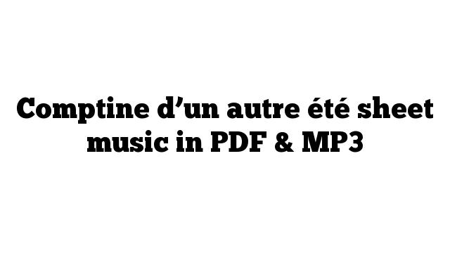 Comptine d'un autre été sheet music in PDF & MP3