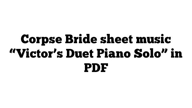 "Corpse Bride sheet music ""Victor's Duet Piano Solo"" in PDF"