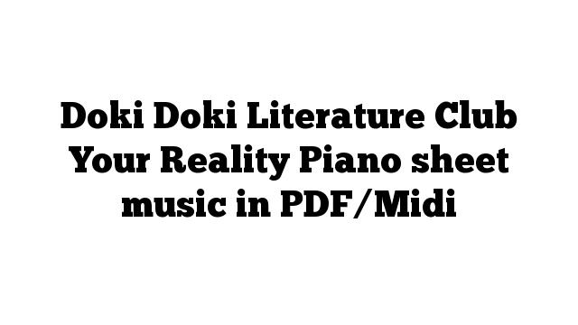 Doki Doki Literature Club Your Reality Piano sheet music in PDF/Midi