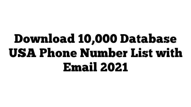 Download 10,000 Database USA Phone Number List with Email 2021