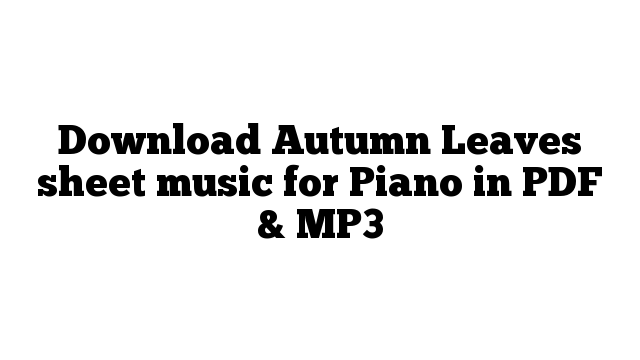 Download Autumn Leaves sheet music for Piano in PDF & MP3