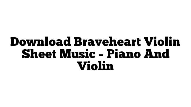 Download Braveheart Violin Sheet Music – Piano And Violin