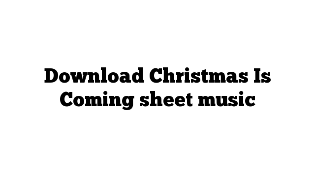 Download Christmas Is Coming sheet music