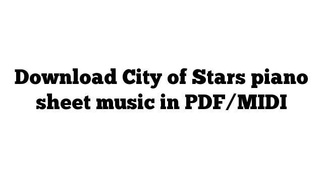 Download City of Stars piano sheet music in PDF/MIDI