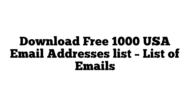 Download Free 1000 USA Email Addresses list – List of Emails