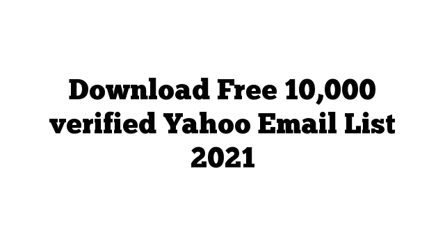 Download Free 10,000 verified Yahoo Email List 2021