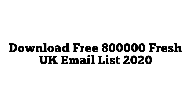 Download Free 800000 Fresh UK Email List 2020