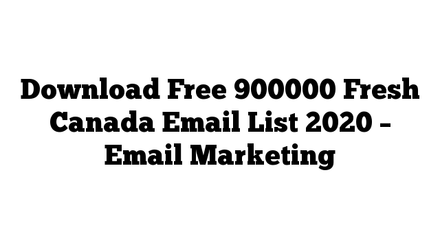 Download Free 900000 Fresh Canada Email List 2020 – Email Marketing