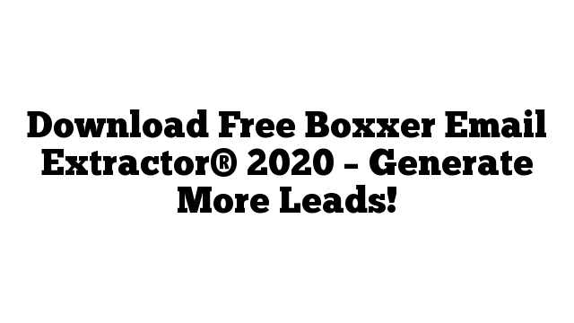 Download Free Boxxer Email Extractor® 2020 – Generate More Leads!