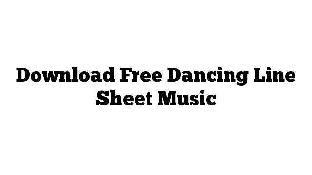 Download Free Dancing Line Sheet Music