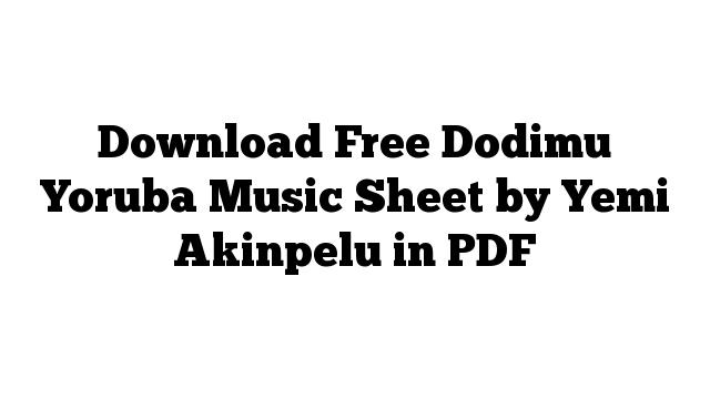 Download Free Dodimu Yoruba Music Sheet by Yemi Akinpelu in PDF
