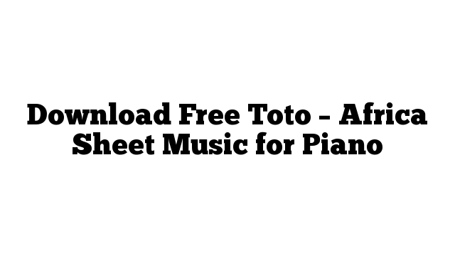 Download Free Toto – Africa Sheet Music for Piano