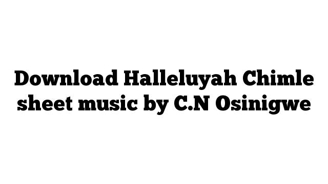Download Halleluyah Chimle sheet music by C.N Osinigwe