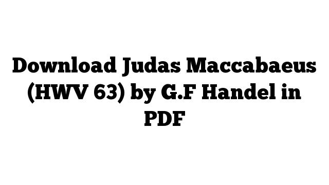 Download Judas Maccabaeus (HWV 63) by G.F Handel in PDF