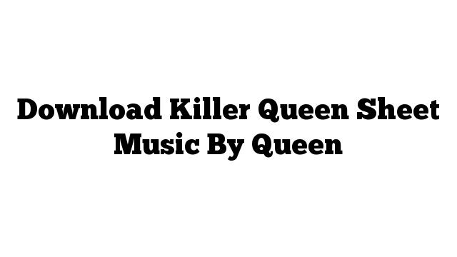 Download Killer Queen Sheet Music By Queen