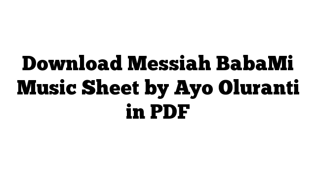 Download Messiah BabaMi Music Sheet by Ayo Oluranti in PDF