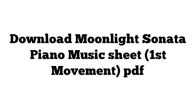 Download Moonlight Sonata Piano Music sheet (1st Movement) pdf