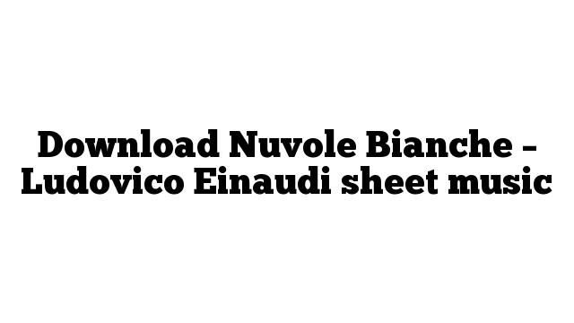 Download Nuvole Bianche – Ludovico Einaudi sheet music