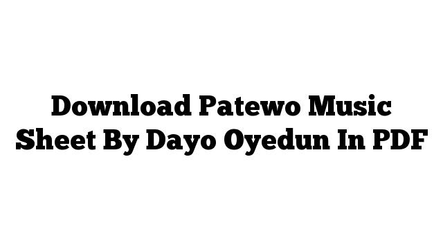 Download Patewo Music Sheet By Dayo Oyedun In PDF