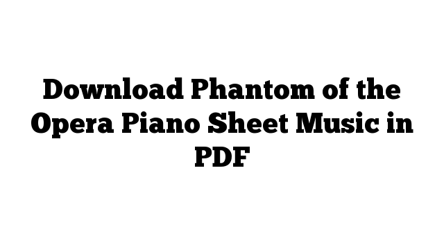 Download Phantom of the Opera Piano Sheet Music in PDF