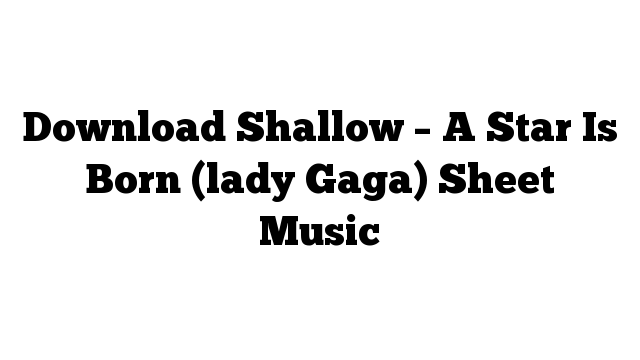 Download Shallow – A Star Is Born (lady Gaga) Sheet Music