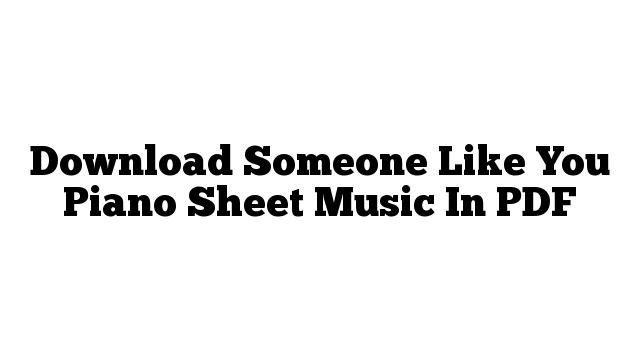 Download Someone Like You Piano Sheet Music In PDF