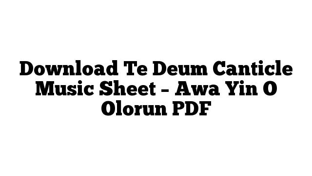 Download Te Deum Canticle Music Sheet – Awa Yin O Olorun PDF