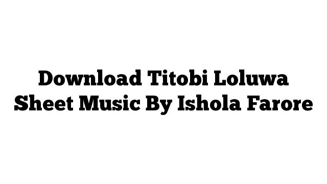 Download Titobi Loluwa Sheet Music By Ishola Farore