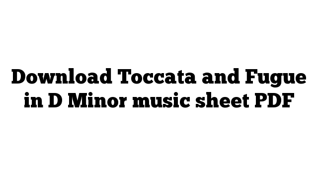 Download Toccata and Fugue in D Minor music sheet PDF