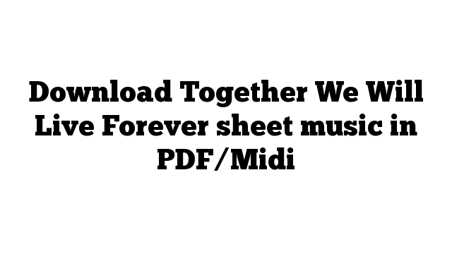 Download Together We Will Live Forever sheet music in PDF/Midi