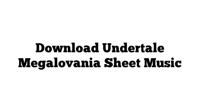 Download Undertale Megalovania Sheet Music