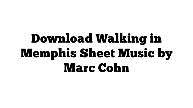 Download Walking in Memphis Sheet Music by Marc Cohn
